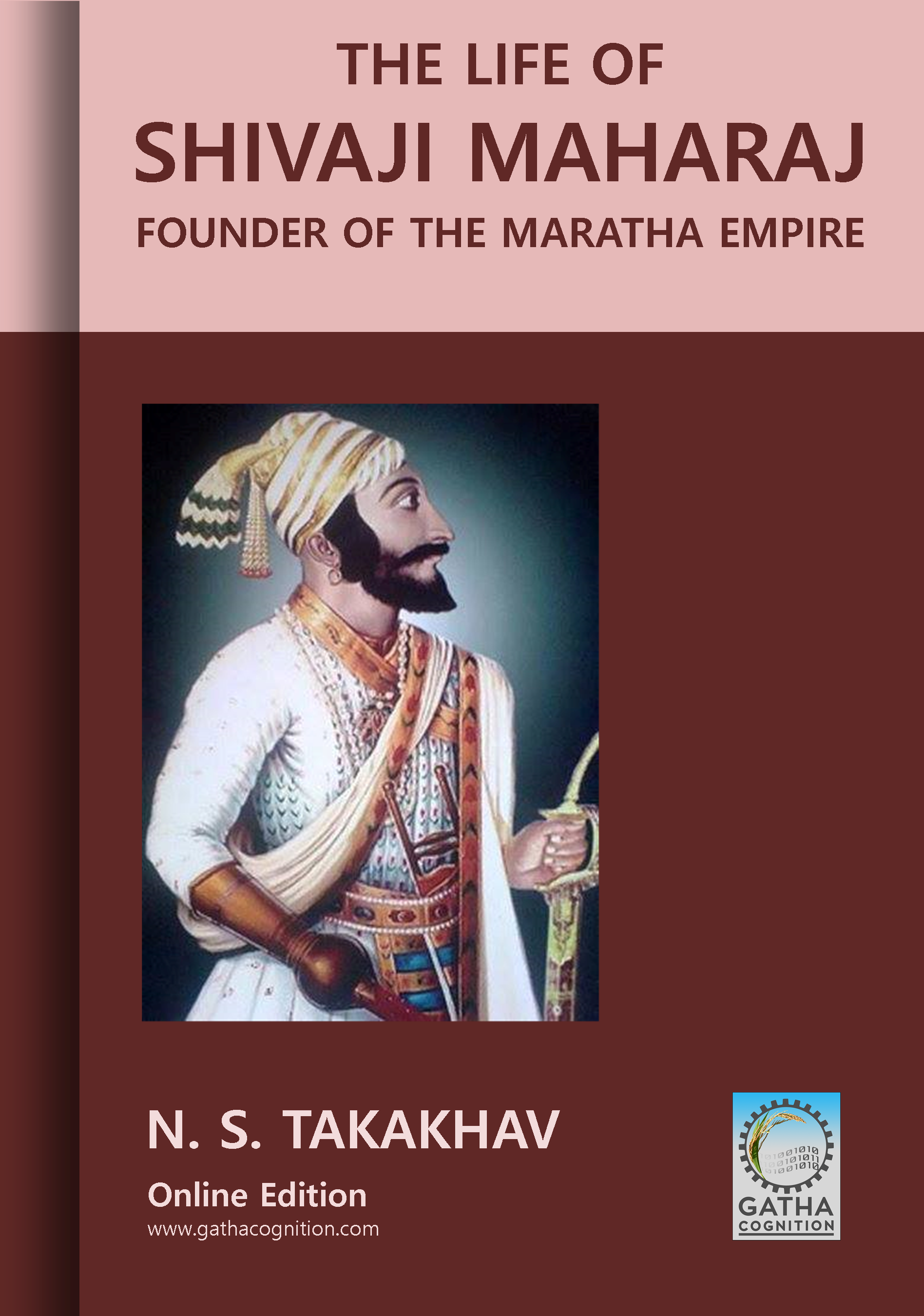 The Life of Shivaji Maharaj: Founder of the Maratha Empire